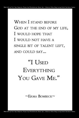 Erma Bombeck I Used Everything You Gave Me