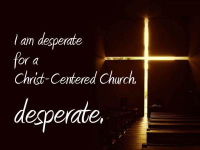 desperate for a christ centered church