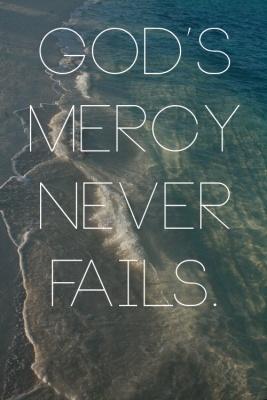 Gods Mercy Never Fails Hebrews 4 16