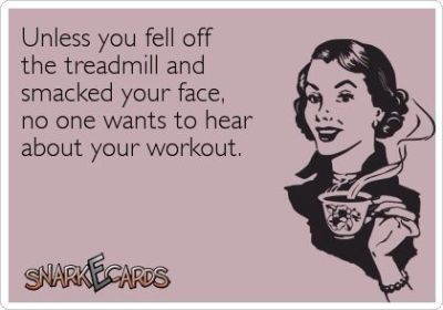 snark card unless you fell and smacked your face nobody wants to hear about workout