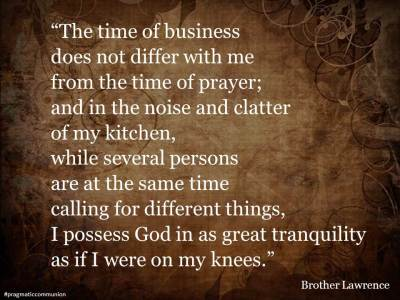 Brother Lawrence Quote time of business does not differ from time of prayer
