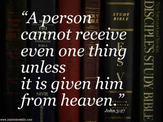 Bible BB John 3 27 Person cannot receive even one thing unless given him from Heaven